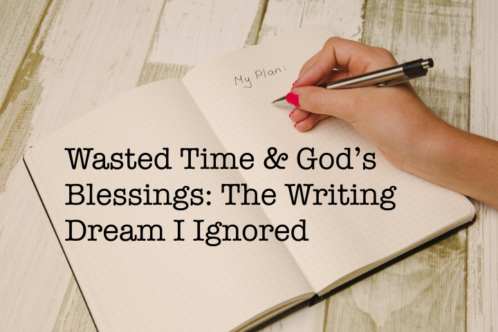 Wasted Time and God's Blessings: The Writing Dream I Ignored