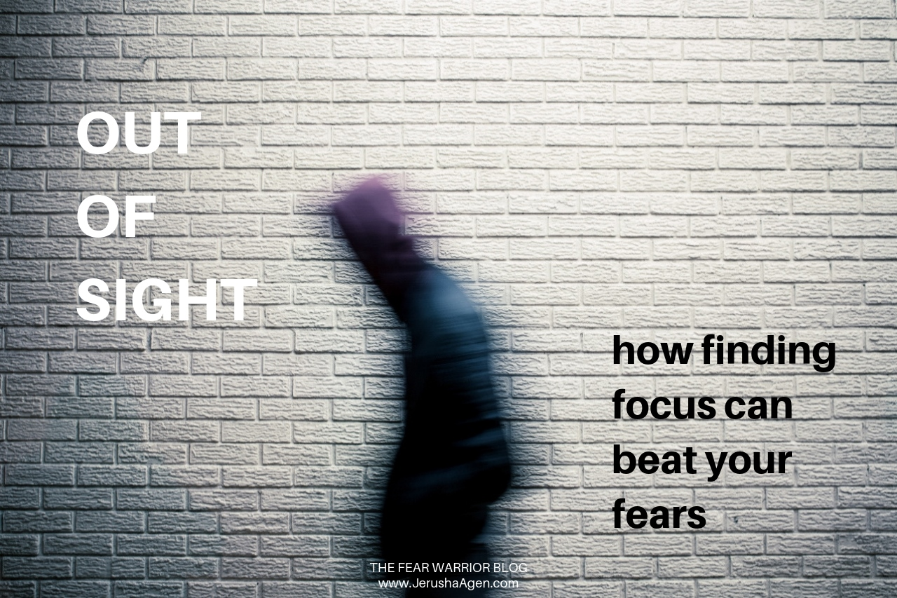 Out of Sight: How Finding Your Focus Can Beat Your Fears